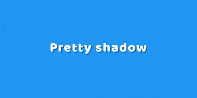 PRETTY SHADOW